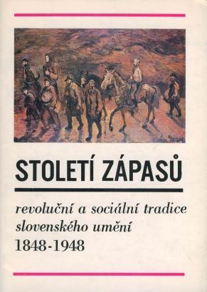 Století zápasů. Revoluční a sociální tradice slovenského umění 1848-1948