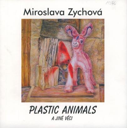 Miroslava Zychová: Plastic animals a jiné věci