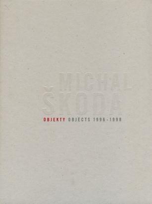 Michal Škoda: Objekty / Objects 1996 - 1998