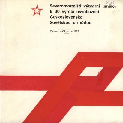 Severomoravští výtvarní umělci k 30. výročí osvobození Československa Sovětskou armádou