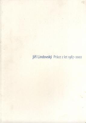 Jiří Lindovský: Práce z let 1967 - 2002