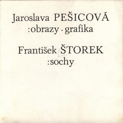 Jaroslava Pešicová: Obrazy. Grafika, František Štorek: Sochy