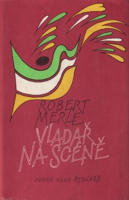 Merle, Robert - Vladař na scéně