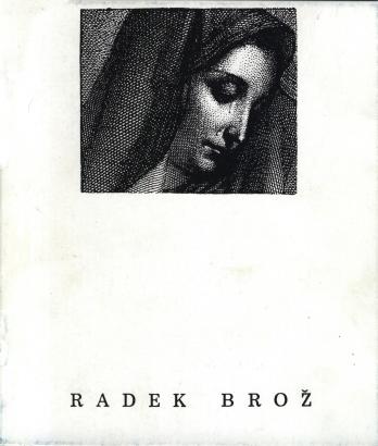 Radek Brož: Obrazy, Monotypy, Objekty, Texty / Pictures, Monotypes, Objects, Texts