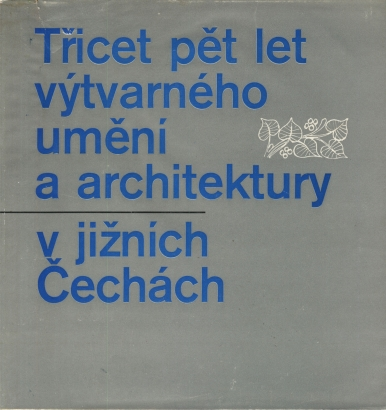 Třicet pět let výtvarného umění a architektury v jižních Čechách