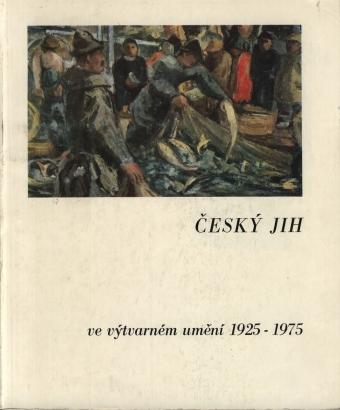 Český jih ve výtvarném umění 1925 - 1975