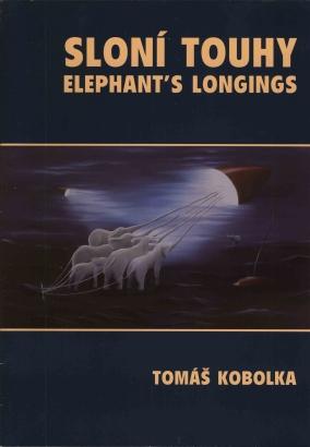 Tomáš Kobolka: Sloní touhy / Elephants´ longins