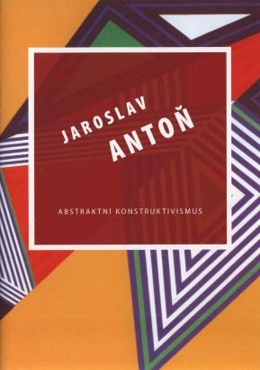 Jaroslav Antoň: Abstraktní konstruktivismus