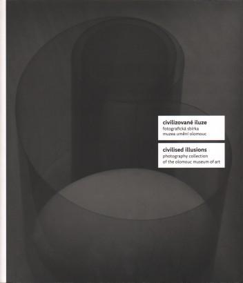 Bieleszová Müllerová, Štěpánka - Civilizované iluze: Fotografická sbírka Muzea umění Olomouc / Civilised Illusion: Photography Collection of the Olomouc Museum of Art