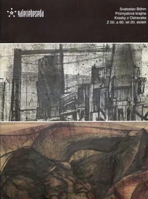 Svatoslav Böhm: Průmyslová krajina. Kresby z Ostravska z 50. a 60. let 20. století