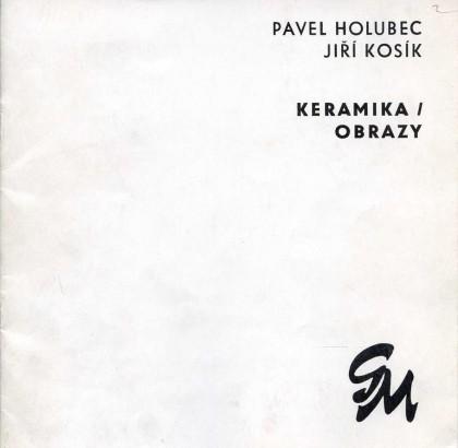 Pavel Holubec, Jiří Kosík: Keramika, obrazy