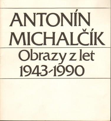Antonín Michalčík: Obrazy z let 1943 - 1990