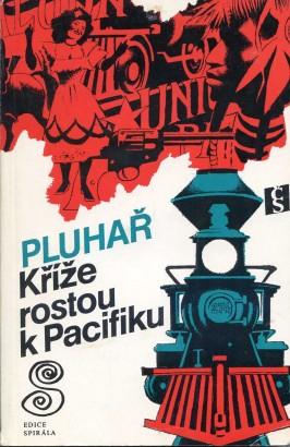 Pluhař, Zdeněk - Kříže rostou k Pacifiku