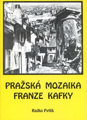 Pytlík, Radko - Pražská mozaika Franze Kafky