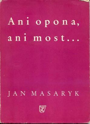 Masaryk, Jan - Ani opona, ani most...