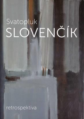 Svatopluk Slovenčík: Retrospektiva / A Retrospective