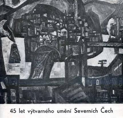 45 let výtvarného umění Severních Čech 1945-1990