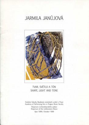 Jarmila Janůjová: Tvar, světlo a tón / Shape, Light and Tone