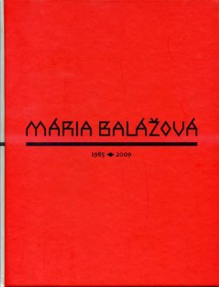 Mária Balážová: Dielo z rokov 1985-2009