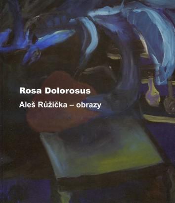 Aleš Růžička: Rosa Dolorosus - obrazy
