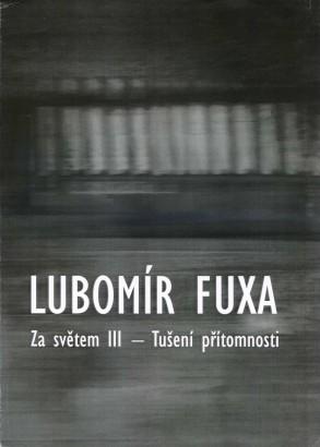 Lubomír Fuxa: Za světem III - Tušení přítomnosti