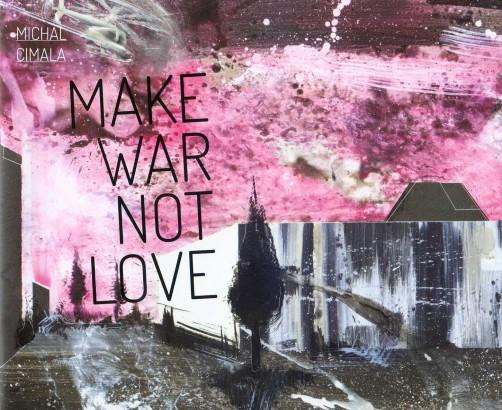 Michal Cimala: Make War Not Love
