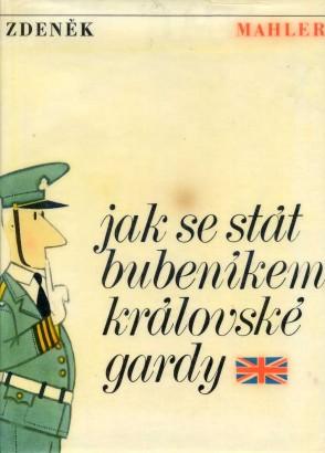 Mahler, Zdeněk - Jak se stát bubeníkem královské gardy