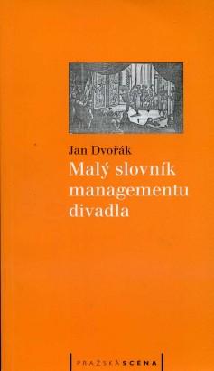 Dvořák, Jan - Malý slovník managementu divadla