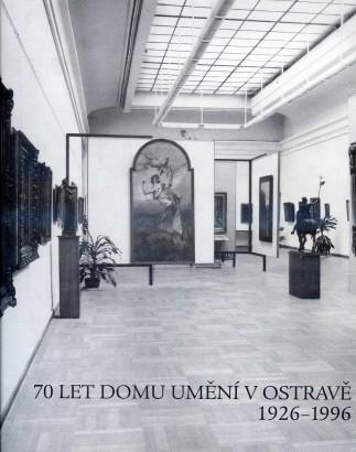 Beránek, Petr - 70 let Domu umění v Ostravě 1926-1996