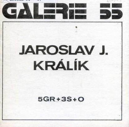 Jaroslav J. Králík: 5GR+3S+O