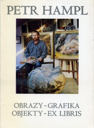 Petr Hampl: Obrazy, grafika, objekty, ex libris