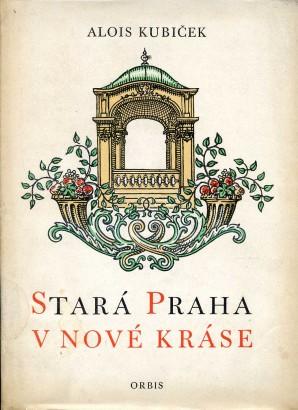 Kubiček, Alois - Stará Praha v nové kráse