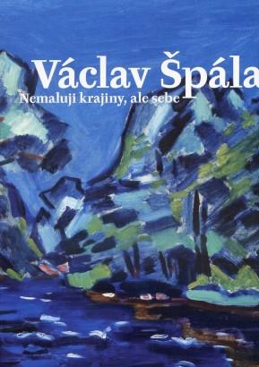 Václav Špála: Nemaluji krajiny, ale sebe