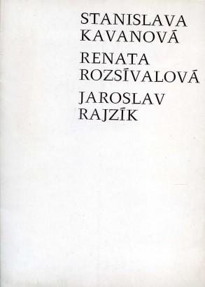 Stanislava Kavanová, Renata Rozsívalová, Jaroslav Rajzlík