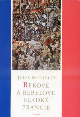 Michelet, Jules - Rekové a rebelové sladké Francie