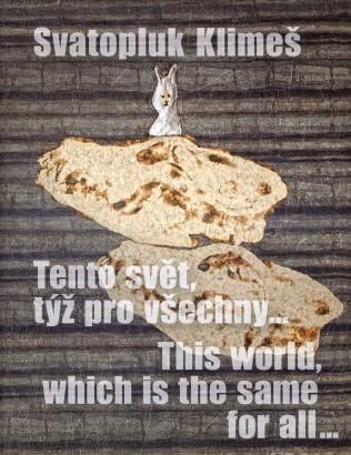 Svatopluk Klimeš: Tento svět, týž pro všechny... / This world, which is the same for all...