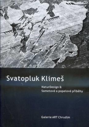 Svatopluk Klimeš: NaturDesign & Sametové a popelové příběhy