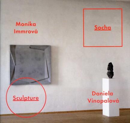 Daniela Vinopalová, Monika Immrová: Socha / Sculpture