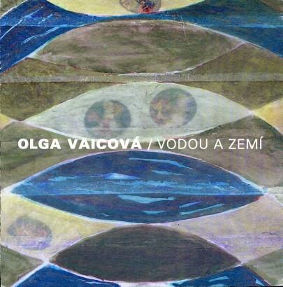 Olga Vaicová: Vodou a zemí