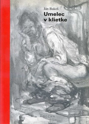 Bakoš, Ján - Umelec v klietke