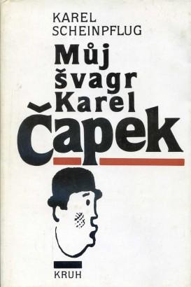 Scheinpflug, Karel - Můj švagr Karel Čapek