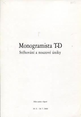 Monogramista T.D: Stěhování a nouzové úniky