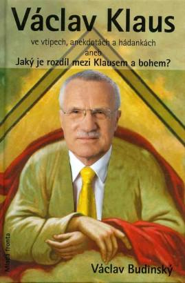 Budinský, Václav - Václav Klaus ve vtipech, anekdotách a hádankách aneb Jaký je rozdíl mezi Klausem a bohem
