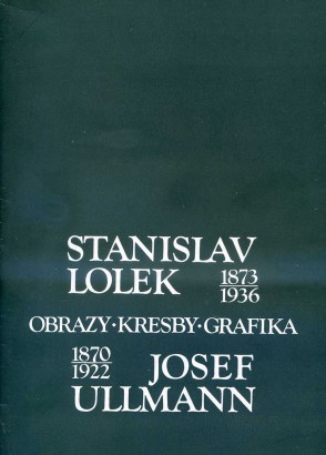 Stanislav Lolek (1873-1936), Josef Ullmann (1870-1922): Obrazy, kresby, grafika