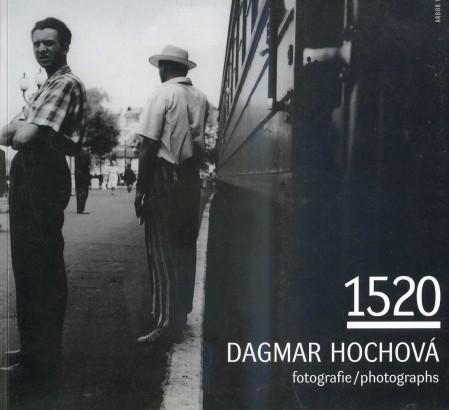 Hochová, Dagmar - 1520: Dagmar Hochová: Fotografie ze šedesátých let / Photographs from the Sixties