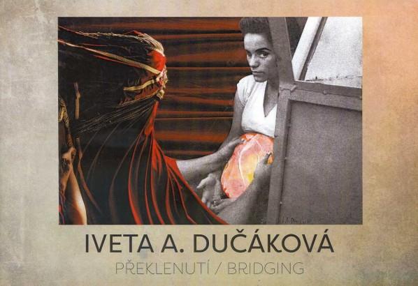 Iveta A. Dučáková: Překlenutí / Bridging