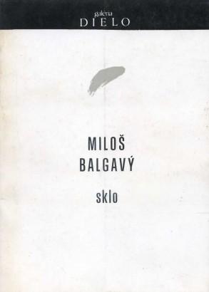 Miloš Balgavý: Sklo