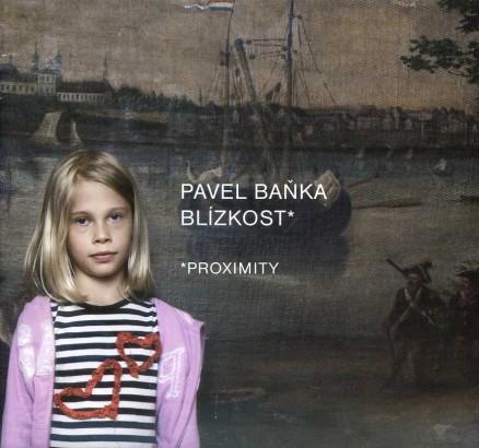 Pavel Baňka: Blízkost / Proximity