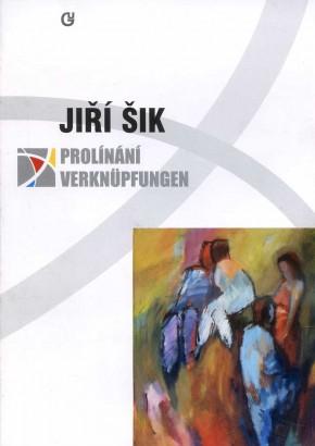 Jiří Šik: Prolínání / Verknüpfungen