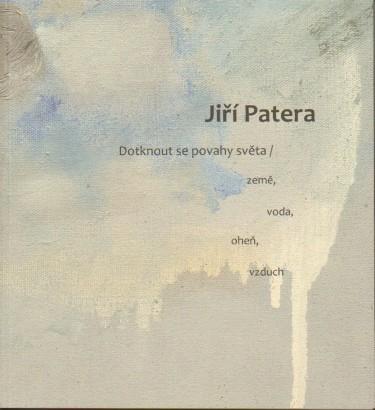 Jiří Patera: Dotknout se povahy světa / země, voda, oheň, vzduch